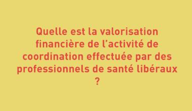Quelle est la valorisation financière de l'activité de coordination effectuée par des professionnels de santé libéraux ?