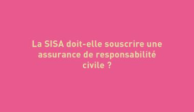 La SISA doit-elle souscrire une assurance de responsabilité civile ?