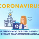 CORONAVIRUS : GARANTIE DE FINANCEMENT DES ÉTABLISSEMENTS DE SANTÉ ET AUX RÉGIMES COMPLÉMENTAIRES OBLIGATOIRES DE SÉCURITÉ SOCIALE