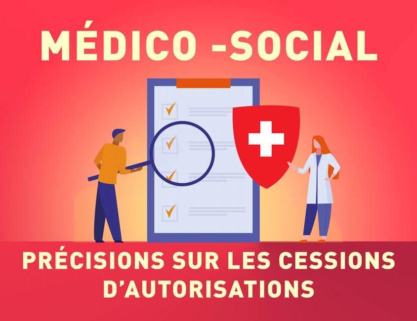 Médico social : PRÉCISIONS SUR LES CESSIONS D'AUTORISATIONS