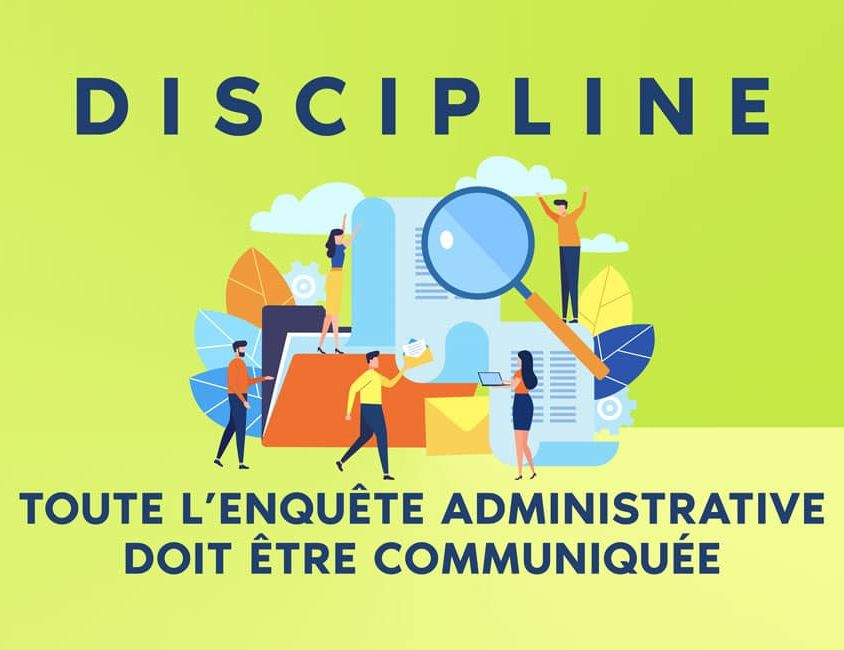 DISCIPLINE : TOUTE L'ENQUÊTE ADMINISTRATIVE DOIT ÊTRE COMMUNIQUÉE