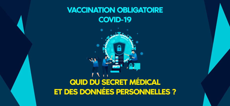 secret medical et données personnelles - obligation vaccinale Covid-19 des personnels hospitalier et médecins libéraux