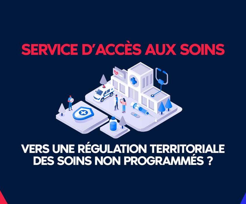 Service d'accès aux soins : vers une régulation territoriale des soins non programmés !