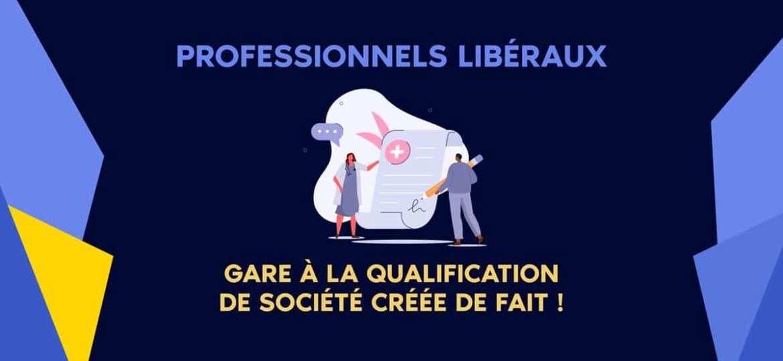 Professionnels libéraux : attention à la société créée de fait !